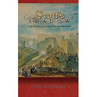 Scott's Shadow: The Novel in Romantic Edinburgh (Literature in History)