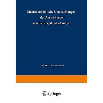 Makrokonomische Untersuchungen der Auswirkungen von Steuersystemnderungen by Beckmann & Martin J.