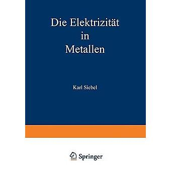 Die Elektrizitat in Metallen by Siebel & Karl