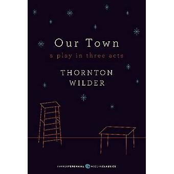 Our Town - A Play in Three Acts by Thornton Wilder - 9780062280817 Book