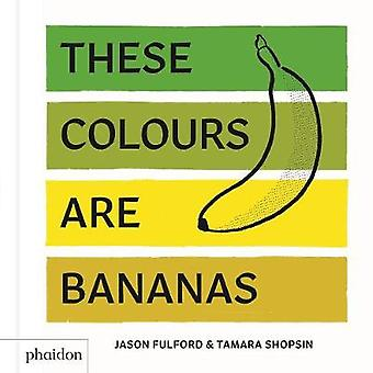 These Colours Are Bananas - Published in association with the Whitney