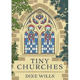 Tiny Churches by Dixe Wills - 9780749577681 Book