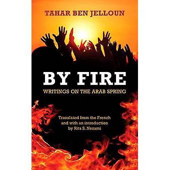 Von Feuer - Schriften über den arabischen Frühling von Tahar Ben Jelloun - W. Nick H