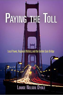 Paying the Toll - Local Power - Regional Politics - and the Golden Gat