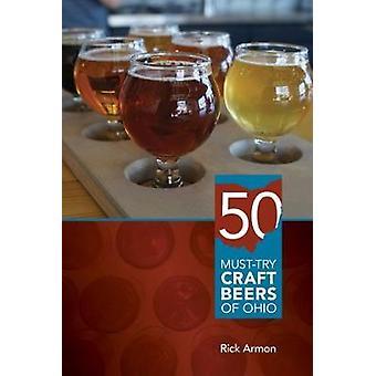 Vijftig moet proberen ambachtelijke bieren van Ohio door Rick Armon - 9780821422670 boek