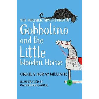 The Further Adventures of Gobbolino and the Little Wooden Horse by Ur