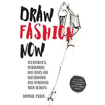 Draw Fashion Now - Techniques - Inspiration - and Ideas for Illustrati