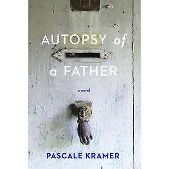 Autopsy of a Father by Pascale Kramer - Robert Bononno - 978194265824