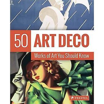 Art déco - 50 oeuvres d'Art que vous devez savoir - 50 oeuvres d'Art, vous devriez