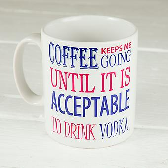 Coffee Keeps Me Going Until it is Acceptable to Drink Vodka Mug
