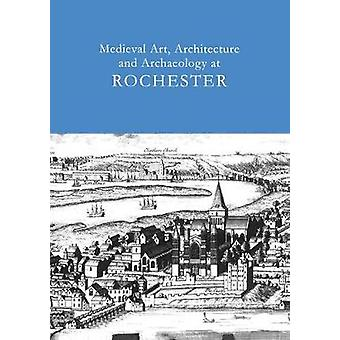 Medieval Art - Architecture and Archaeology at Rochester - Volume 28 b