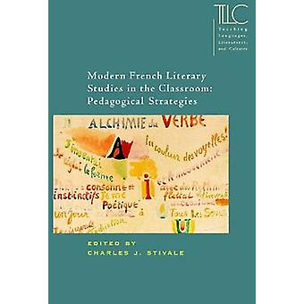 Modern French Literary Studies in the Classroom by Charles J. Stivale