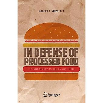 I försvar av bearbetade livsmedel - är det inte alls lika illa som du tror av