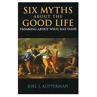 Seis mitos sobre a boa vida: pensando sobre o que tem valor