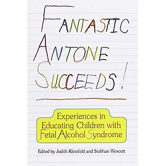 Fantastic Antone Succeeds!: Experiences in Educating Children With Fetal Alcohol Syndrome