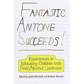 Antone fantastica riesce!: esperienze nell'educazione dei bambini con la sindrome alcolica fetale