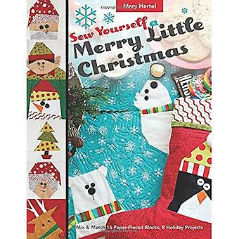 Sew Yourself a Merry Little Christmas: Mix & Match 16 Paper-Pieced Blocks, 8 Holiday Projects