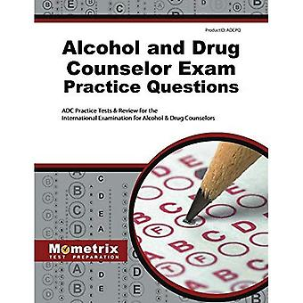 Alcohol and Drug Counselor Exam Practice Questions: ADC Practice Tests & Review for the International Examination...