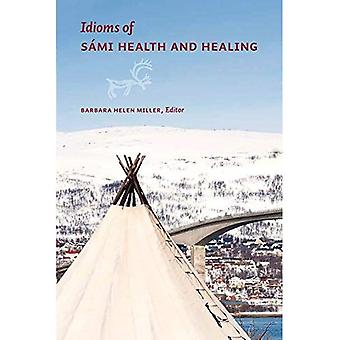 Idioms of Sami Health and Healing (Patterns of Northern Traditional Healing Series)
