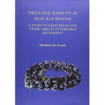 Dress and Identity in Iron Age Britain: A Study of Glass Beads and Other Objects of Personal Adornment