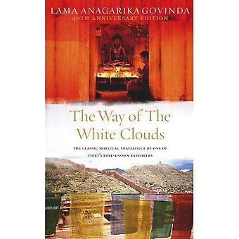 The Way of the White Clouds: The Classic Spiritual Travelogue by One of Tibet's Best-known Explorers