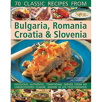 70 Classic recipes from Bulgaria, Romania, Croatia & Slovenia: Delicious, Authentic, Traditional Dishes from an...