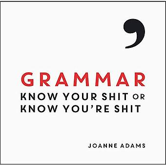 Grammar: Know Your s*it or Know You're s*it
