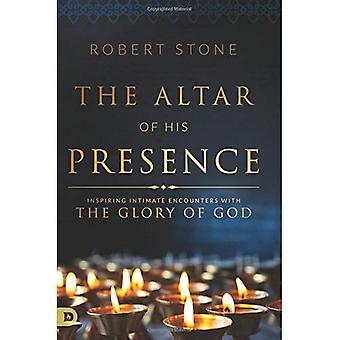L'autel de sa présence: inspirer les rencontres intimes avec la gloire de Dieu