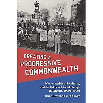 Creating a Progressive Commonwealth: Women Activists, Feminism, and the Politics of Social Change in Virginia, 1970s-2000s (Making the Modern South)