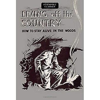 Lever på landet: Hur att överleva i skogen (Stackpole klassiker)