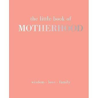 Little Book of moederschap: wijsheid | Liefde | Familie