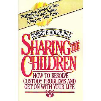 Partilha as crianças como resolver problemas de custódia e prossiga com sua vida por Adler e Robert E.
