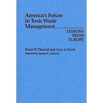 Americas Future in Toxic Waste Management Lessons from Europe by Piasecki & Bruce W.