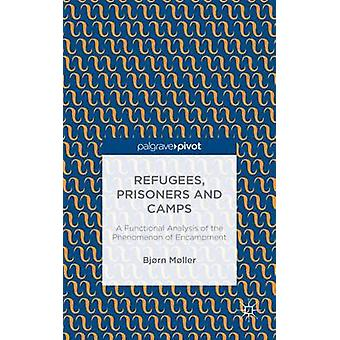 Refugees Prisoners and Camps A Functional Analysis of the Phenomenon of Encampment by Mller & Bjrn