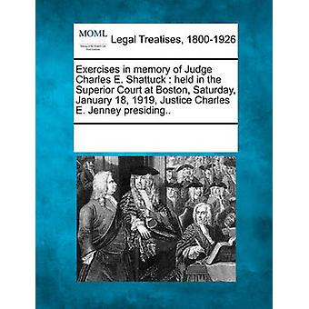 Exercises in memory of Judge Charles E. Shattuck  held in the Superior Court at Boston Saturday January 18 1919 Justice Charles E. Jenney presiding.. by Multiple Contributors & See Notes
