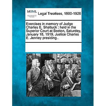 Övningar till minne av domaren Charles E. Shattuck hölls i högsta domstolen på Boston lördag januari 18 1919 rättvisa Charles E. Jenney presiderande... av flera bidragsgivare & se anteckningar