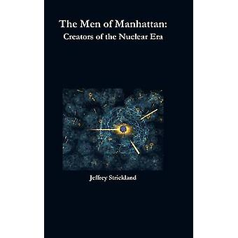 The Men of Manhattan Creators of the Nuclear Era by Strickland & Jeffrey