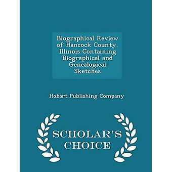 Biographical Review of Hancock County Illinois Containing Biographical and Genealogical Sketches  Scholars Choice Edition by Company & Hobart Publishing