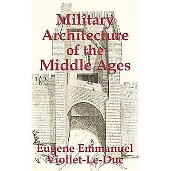Military Architecture of the Middle Ages by ViolletLeDuc & Eugene Emmanuel