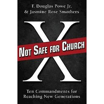 Not Safe for Church Ten Commandments for Reaching New Generations by Powe & F. Douglas Jr.