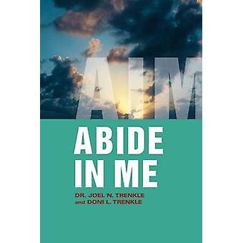 Abide in Me Aim by Trenkle & Joel N.