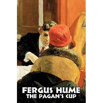 The Pagans Cup by Fergus Hume Fiction Mystery  Detective Action  Adventure Historical by Hume & Fergus