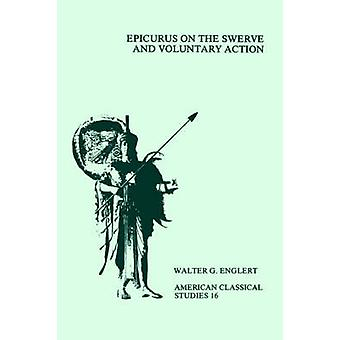 Epicurus on the Swerve and Voluntary Action by Englert & Walter G.