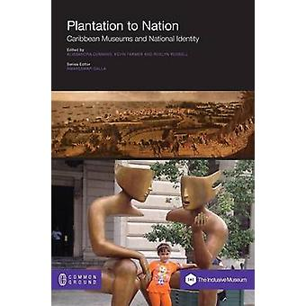 Plantation to Nation Caribbean Museums and National Identity by Cummins & Alissandra
