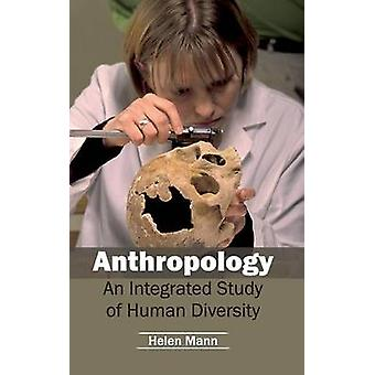 Anthropology An Integrated Study of Human Diversity by Mann & Helen