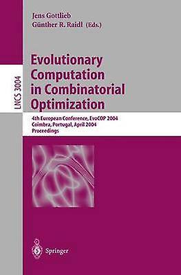 Evolutionary Computation in Combinatorial Optimization  4th European Conference EvoCOP 2004 Coimbra Portugal April 57 2004 Proceedings by Gottlieb & Jens