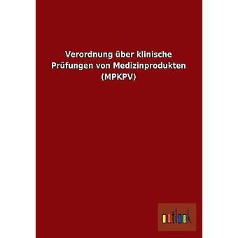 Verordnung ber klinische Prfungen von Medizinprodukten MPKPV by ohne Autor