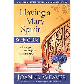 Having a Mary Spirit - Allowing God to Change Us from the Inside Out -