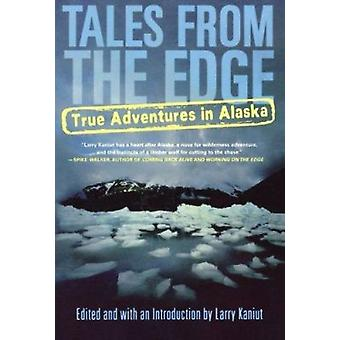 Tales from the Edge - True Adventures in Alaska by Larry Kaniut - Deni