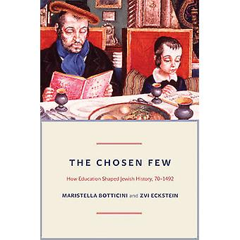 The Chosen Few - How Education Shaped Jewish History - 70-1492 by Mari